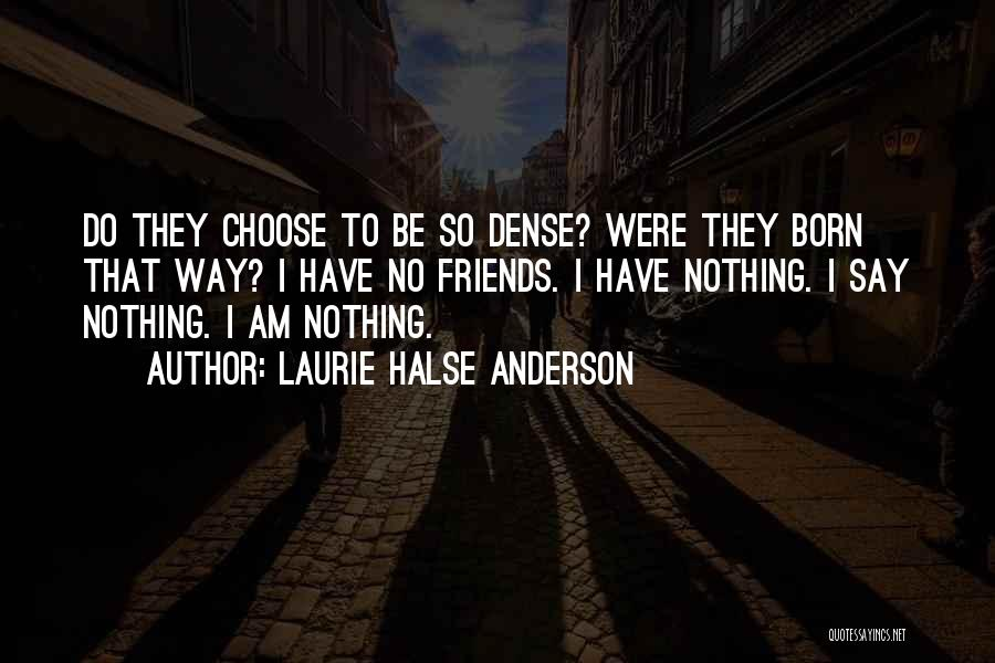 Choose Your Own Friends Quotes By Laurie Halse Anderson
