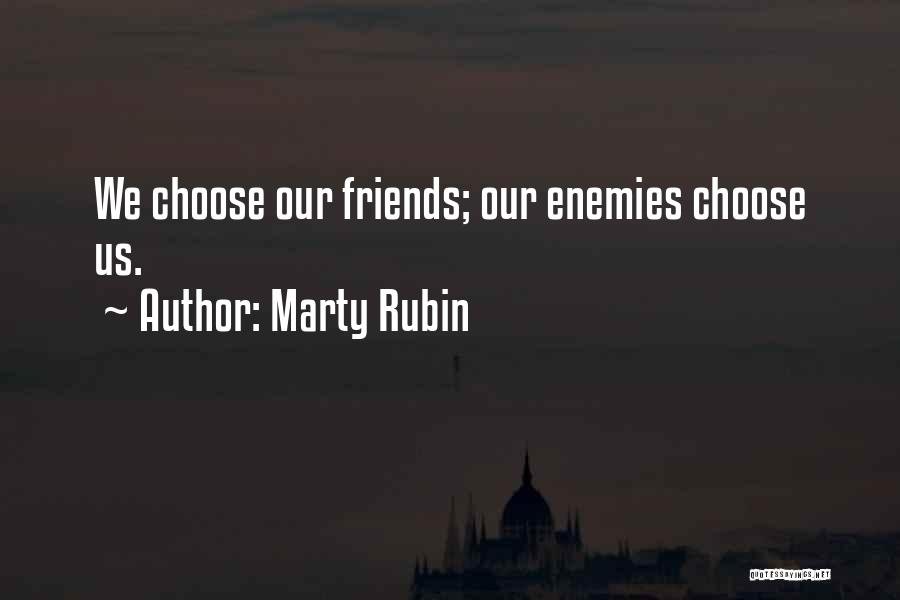 Choose Your Own Friends Quotes By Marty Rubin