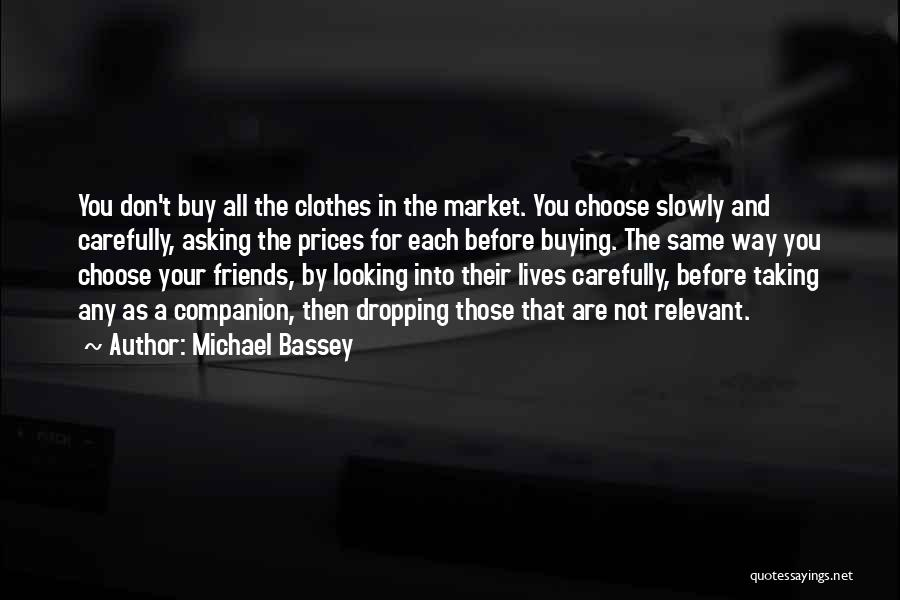 Choose Your Own Friends Quotes By Michael Bassey