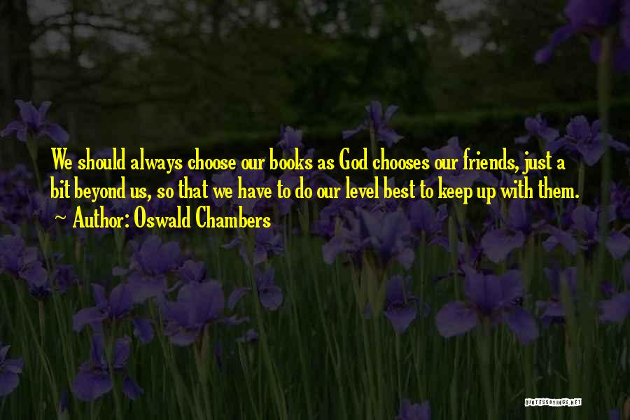 Choose Your Own Friends Quotes By Oswald Chambers