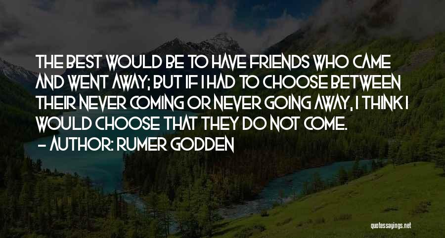 Choose Your Own Friends Quotes By Rumer Godden