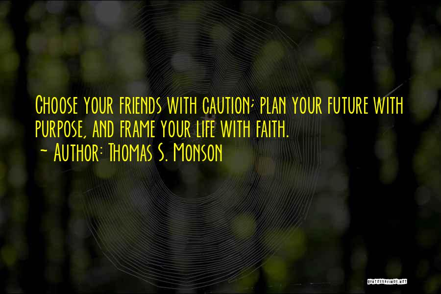 Choose Your Own Friends Quotes By Thomas S. Monson