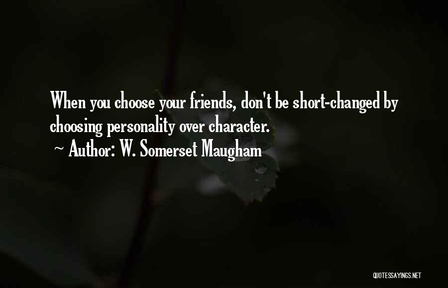 Choose Your Own Friends Quotes By W. Somerset Maugham