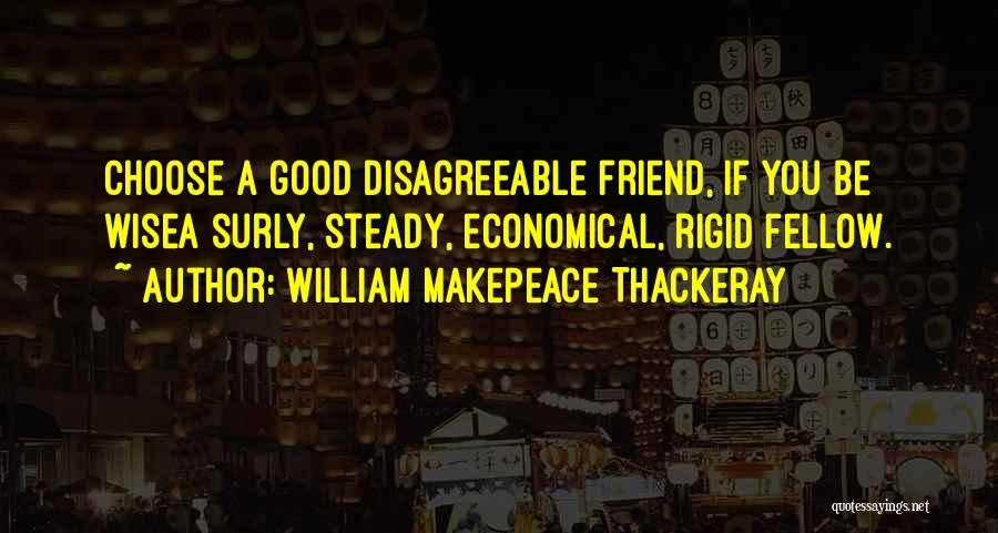 Choose Your Own Friends Quotes By William Makepeace Thackeray