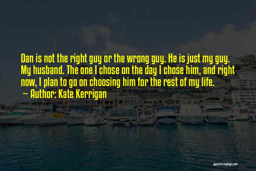 Choosing The Wrong Guy Quotes By Kate Kerrigan