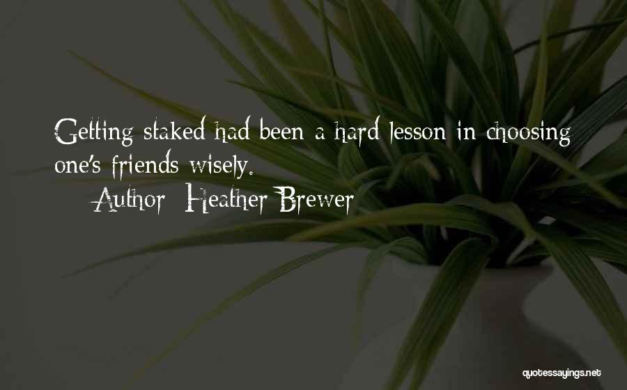 Choosing Your Friends Wisely Quotes By Heather Brewer