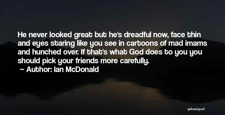 Choosing Your Friends Wisely Quotes By Ian McDonald