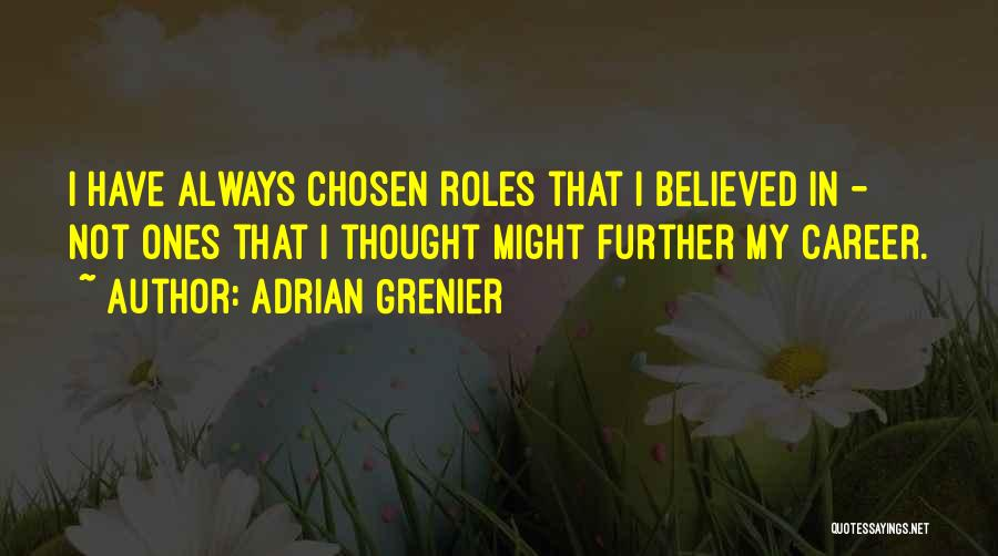 Chosen Career Quotes By Adrian Grenier
