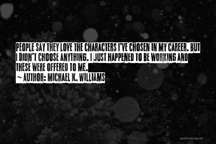 Chosen Career Quotes By Michael K. Williams