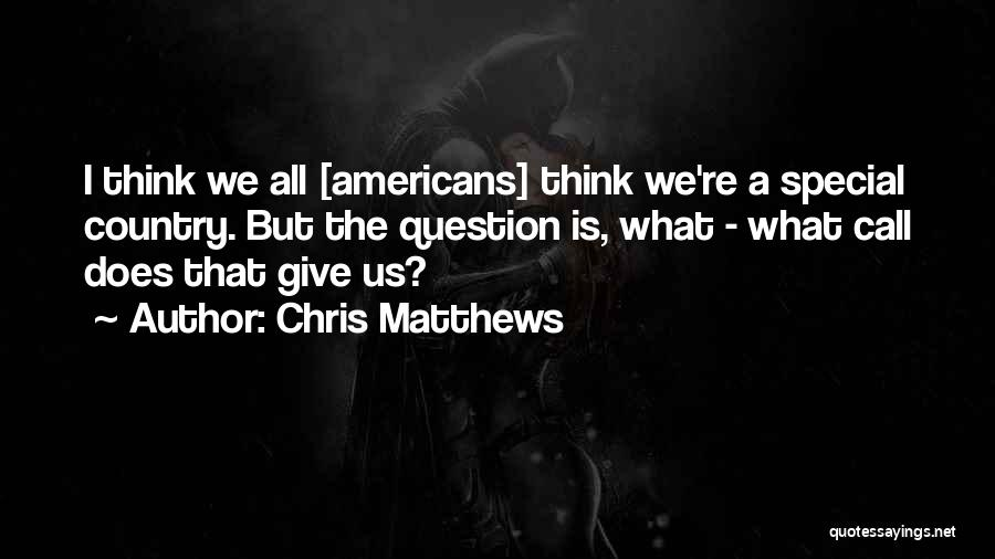 Chris Matthews Quotes 1053533