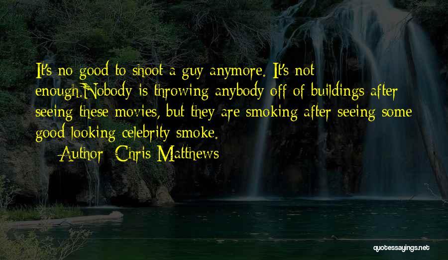 Chris Matthews Quotes 1162604
