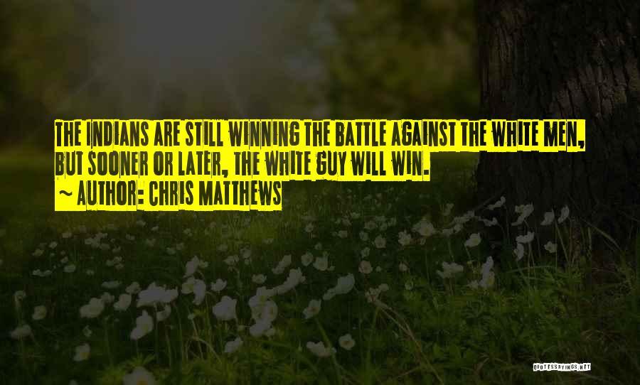 Chris Matthews Quotes 1648368
