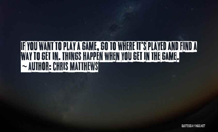 Chris Matthews Quotes 913225