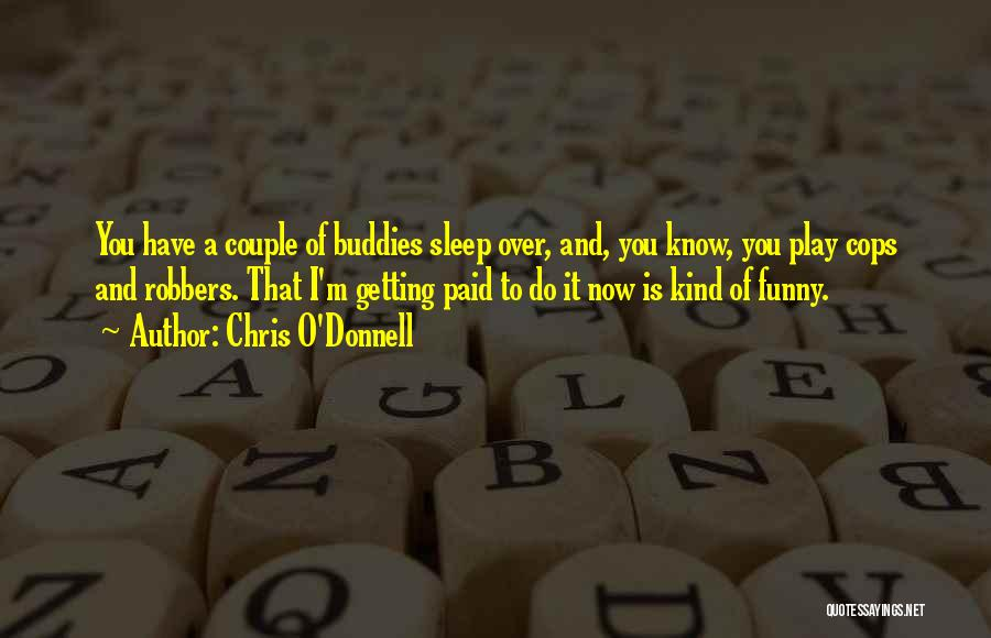 Chris O'Donnell Quotes 124467