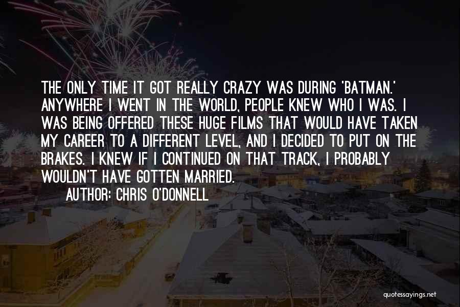 Chris O'Donnell Quotes 1266100