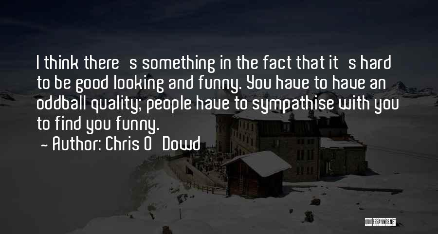 Chris O'Dowd Quotes 1595508