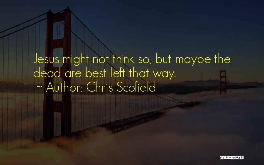 Chris Scofield Quotes 1004572