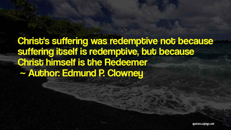 Christ The Redeemer Quotes By Edmund P. Clowney