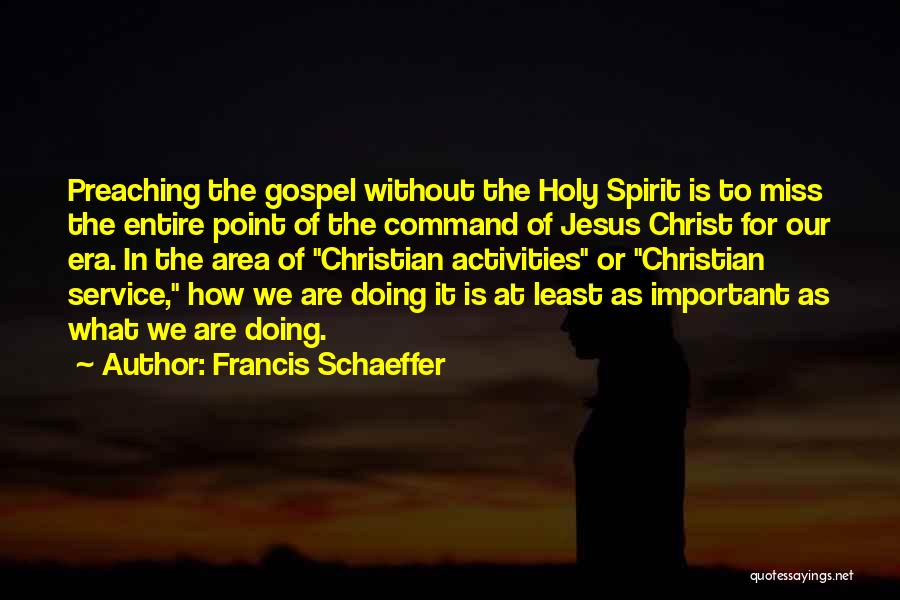 Christian Preaching Quotes By Francis Schaeffer