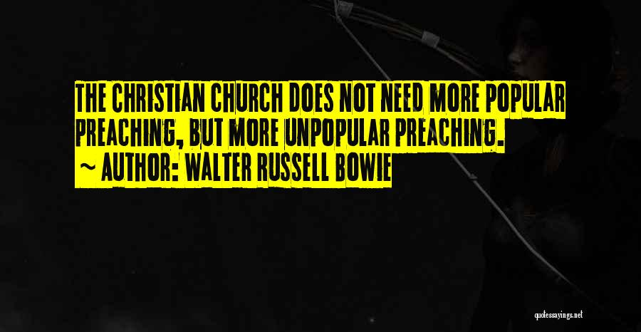 Christian Preaching Quotes By Walter Russell Bowie