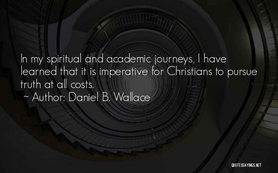 Christian Spiritual Journey Quotes By Daniel B. Wallace
