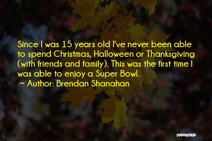 Christmas Is Time For Family Quotes By Brendan Shanahan