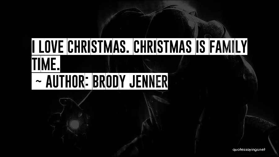 Christmas Is Time For Family Quotes By Brody Jenner