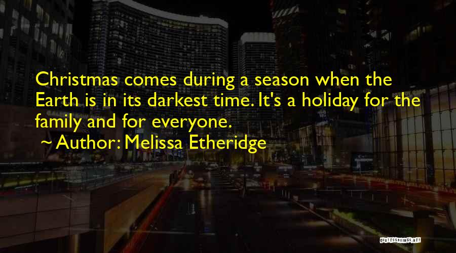 Christmas Is Time For Family Quotes By Melissa Etheridge