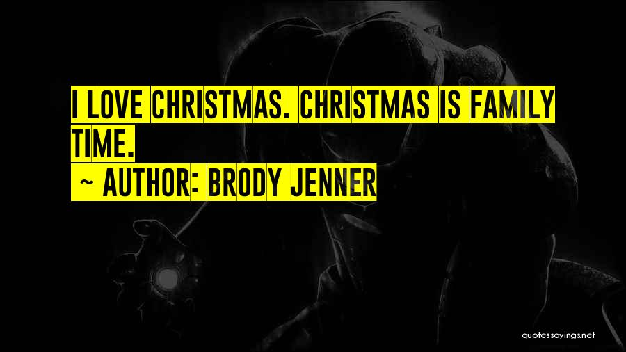 Christmas Time Love Quotes By Brody Jenner