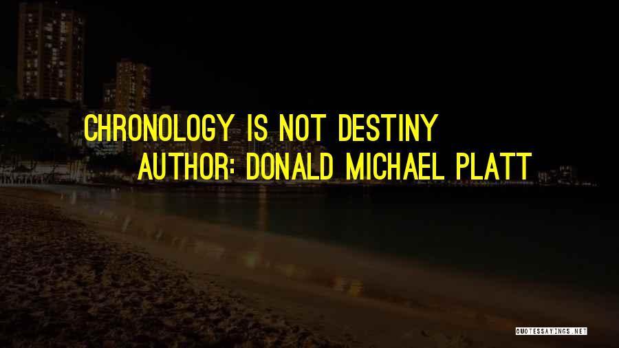 Chronology Quotes By Donald Michael Platt