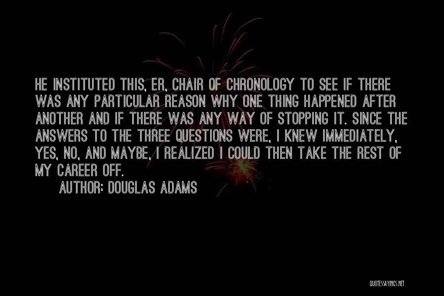 Chronology Quotes By Douglas Adams