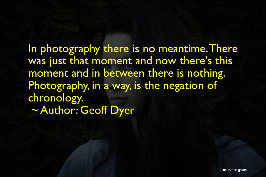 Chronology Quotes By Geoff Dyer