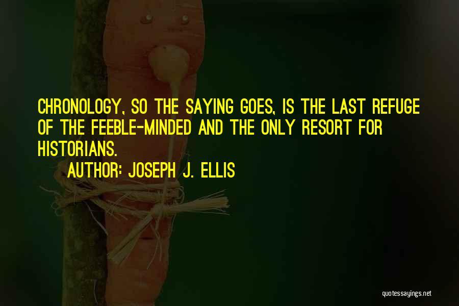 Chronology Quotes By Joseph J. Ellis