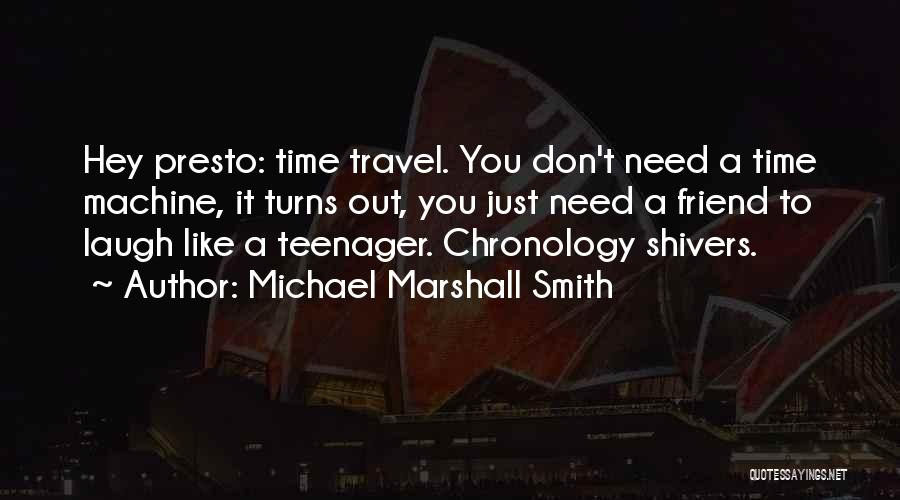 Chronology Quotes By Michael Marshall Smith