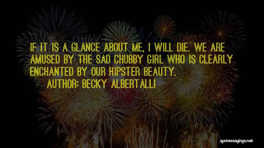 Chubby Beauty Quotes By Becky Albertalli