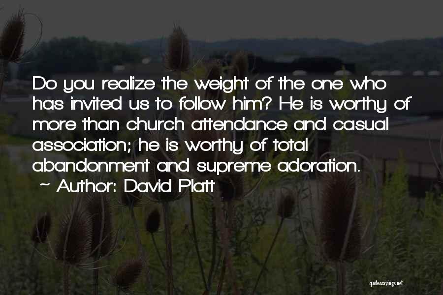 Church Attendance Quotes By David Platt