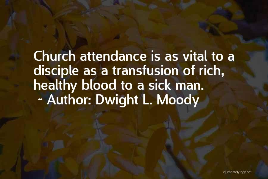 Church Attendance Quotes By Dwight L. Moody