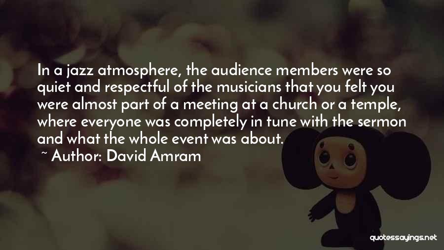 Church Members Quotes By David Amram