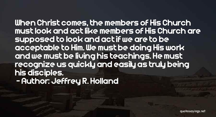 Church Members Quotes By Jeffrey R. Holland