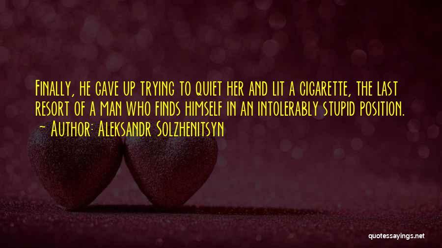 Cigarette Smoking Man Quotes By Aleksandr Solzhenitsyn