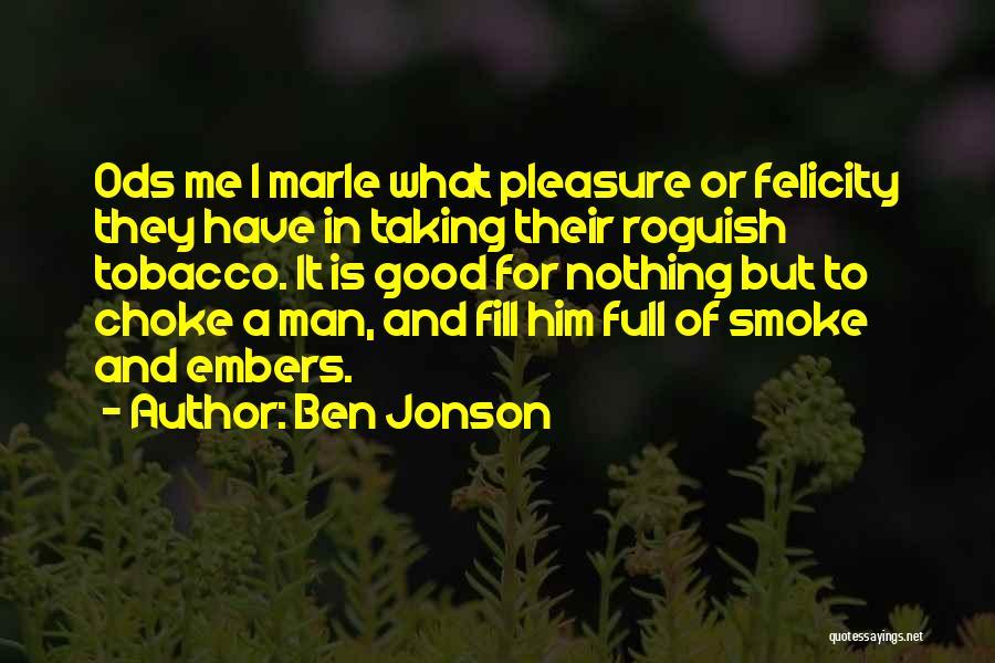 Cigarette Smoking Man Quotes By Ben Jonson