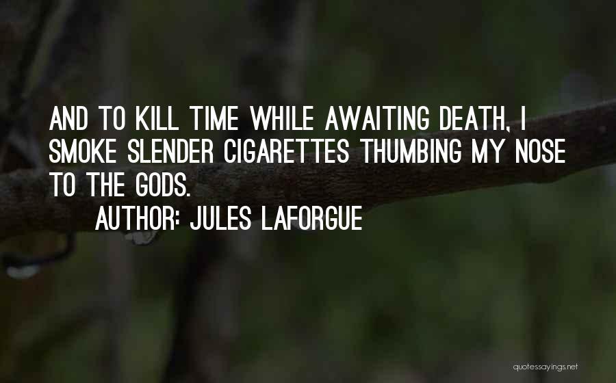 Cigarettes Kill Quotes By Jules Laforgue