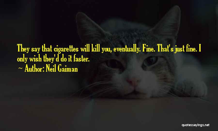 Cigarettes Kill Quotes By Neil Gaiman