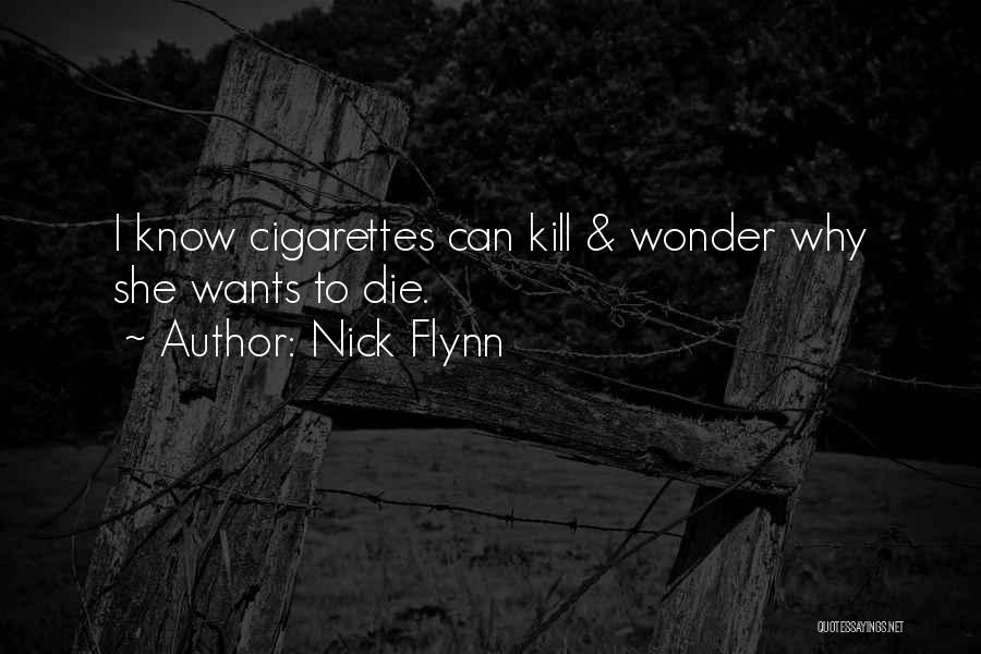 Cigarettes Kill Quotes By Nick Flynn