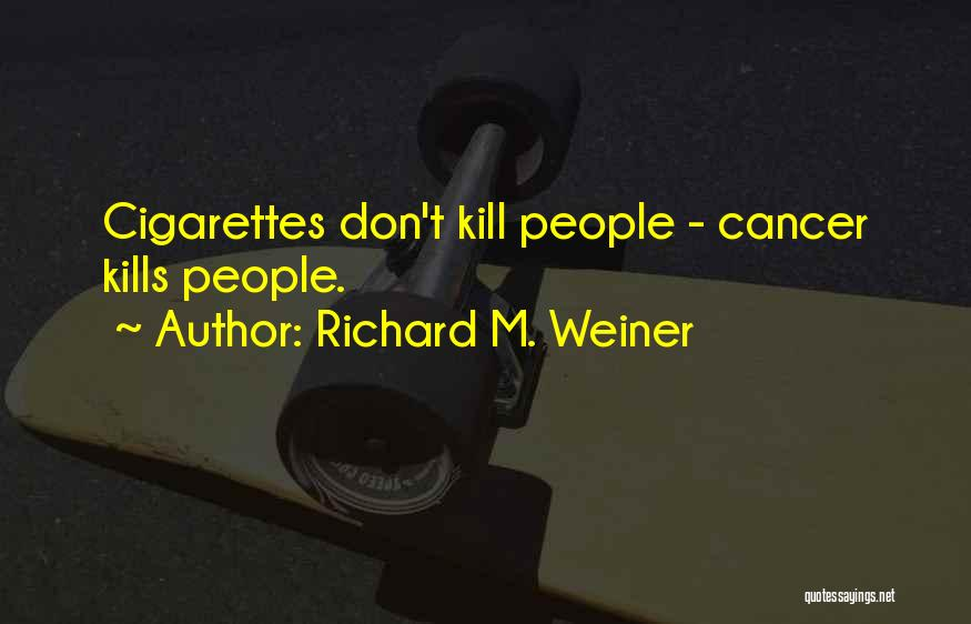 Cigarettes Kill Quotes By Richard M. Weiner