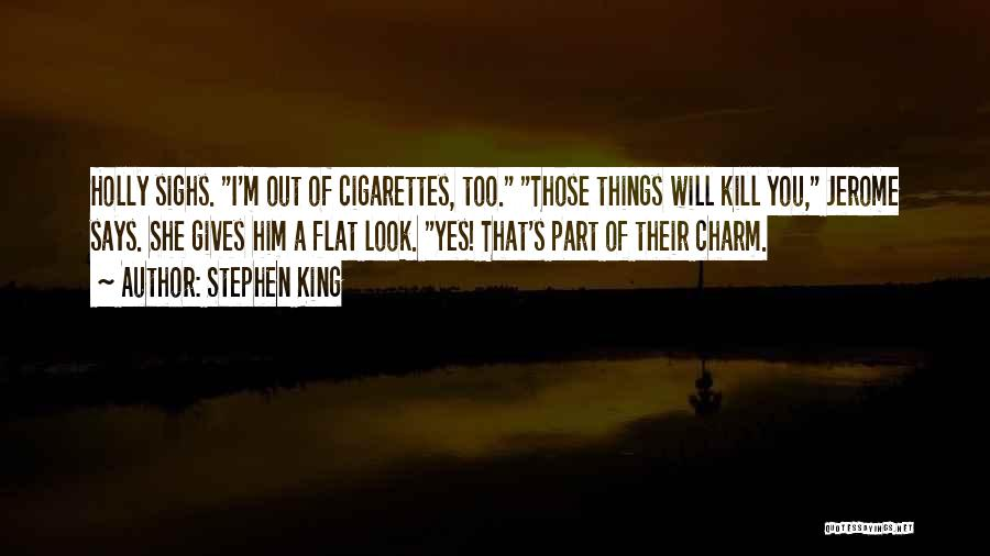 Cigarettes Kill Quotes By Stephen King