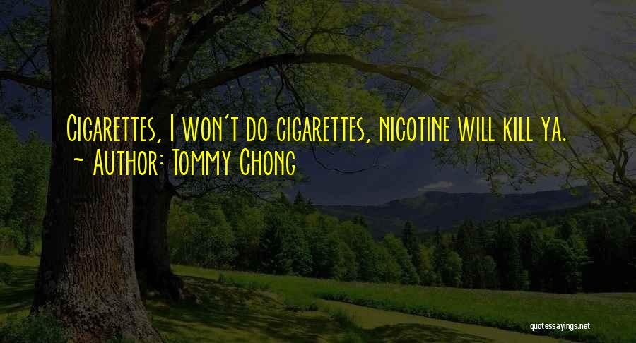 Cigarettes Kill Quotes By Tommy Chong
