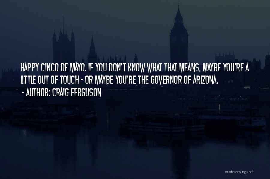 Cinco De Mayo Quotes By Craig Ferguson