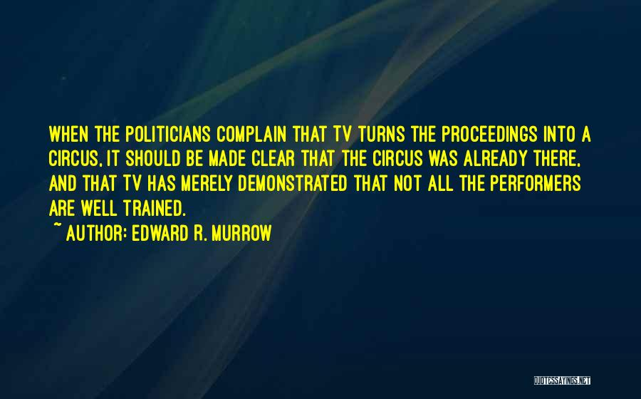 Circus Performers Quotes By Edward R. Murrow