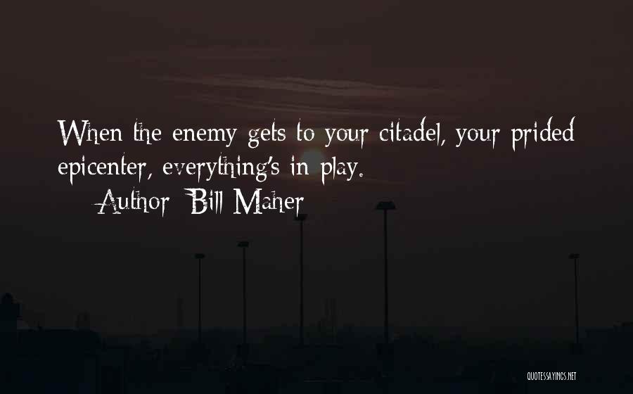 Citadel Quotes By Bill Maher